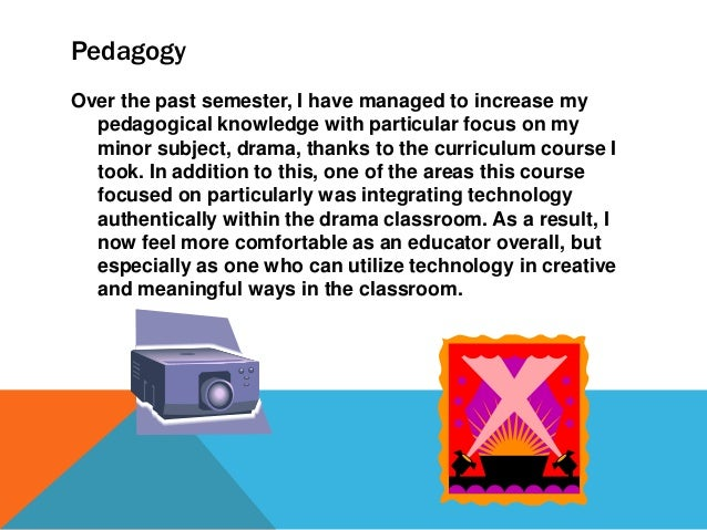 Content This past semester I increased my content knowledge in a variety of ways, from learning about different dramatic f...