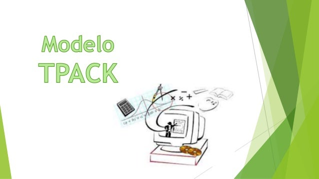 """TECHNOLOGICAL PEDAGOGICAL CONTENT KNOWLEDGE"" - TPACK -"