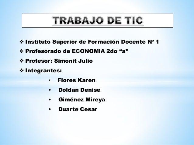 """ Instituto Superior de Formación Docente Nº 1   Profesorado de ECONOMIA 2do """"a""""   Profesor: Simonit Julio   Integrante..."""