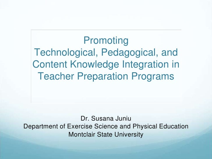 Promoting  Technological, Pedagogical, and  Content Knowledge Integration in   Teacher Preparation Programs               ...