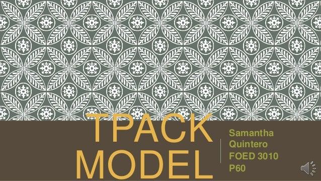 TPACK MODEL  Samantha Quintero FOED 3010 P60