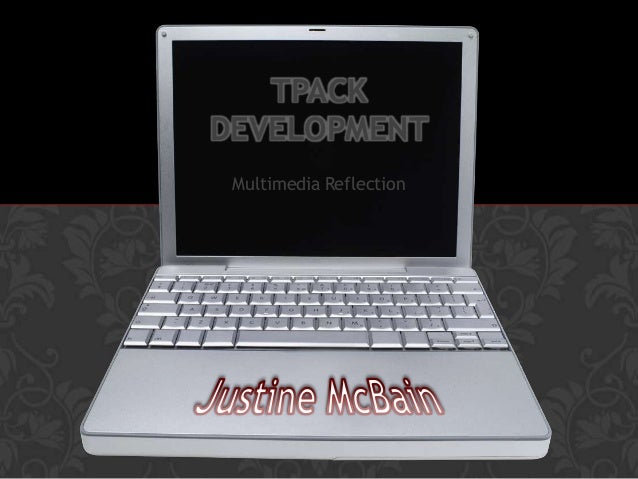 TPACK DEVELOPMENT Multimedia Reflection