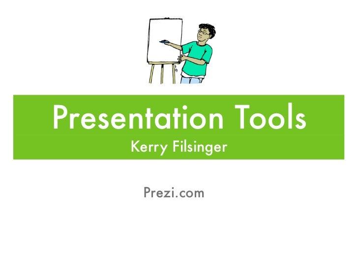 Presentation Tools     Kerry Filsinger      Prezi.com