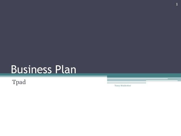 1  Business Plan Tpad  Tunoy Mukherhee