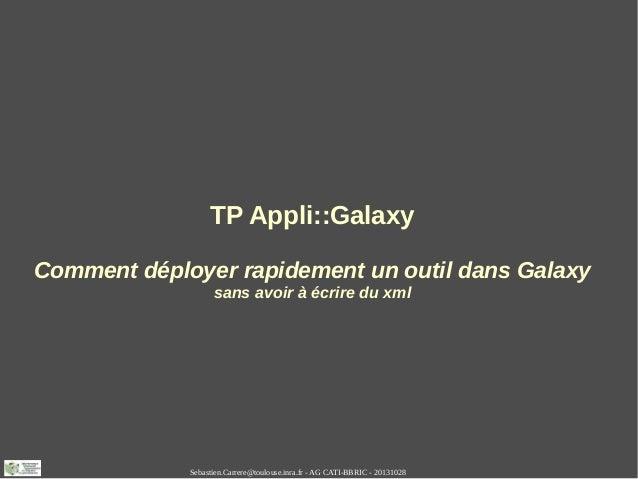 TP Appli::Galaxy Comment déployer rapidement un outil dans Galaxy sans avoir à écrire du xml  Sebastien.Carrere@toulouse.i...
