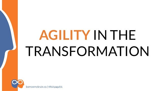 AGILITY IN THE TRANSFORMATION