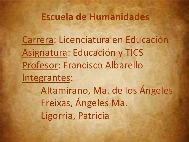 Escuela de Humanidades<br />Carrera: Licenciatura en EducaciónAsignatura: Educación y TICSProfesor: Francisco Albarello<br...
