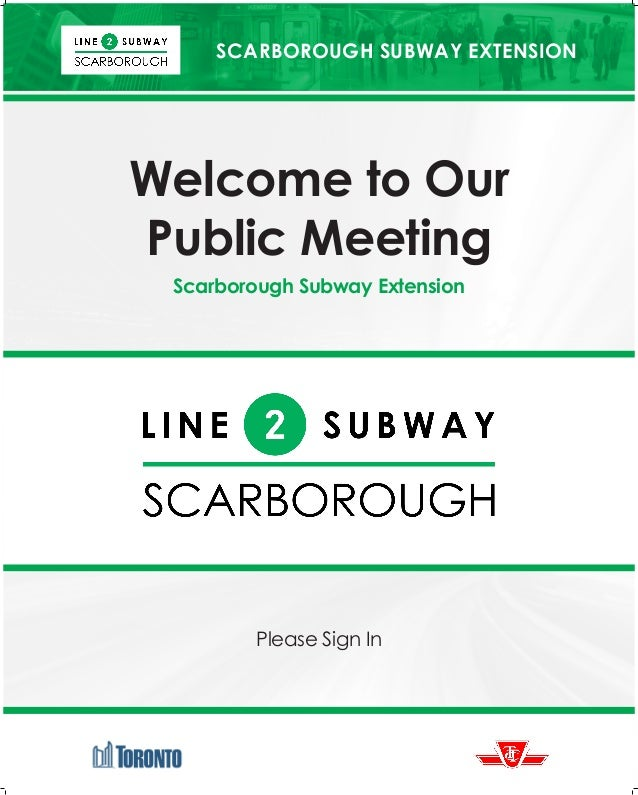 SCARBOROUGH SUBWAY EXTENSION Welcome to Our Public Meeting Scarborough Subway Extension Please Sign In