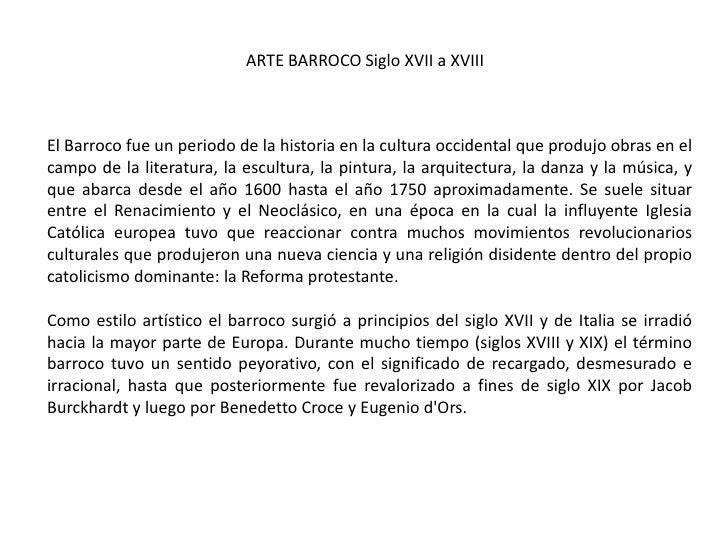 ARTE BARROCO Siglo XVII a XVIII<br />El Barroco fue un periodo de la historia en la cultura occidental que produjo obras e...