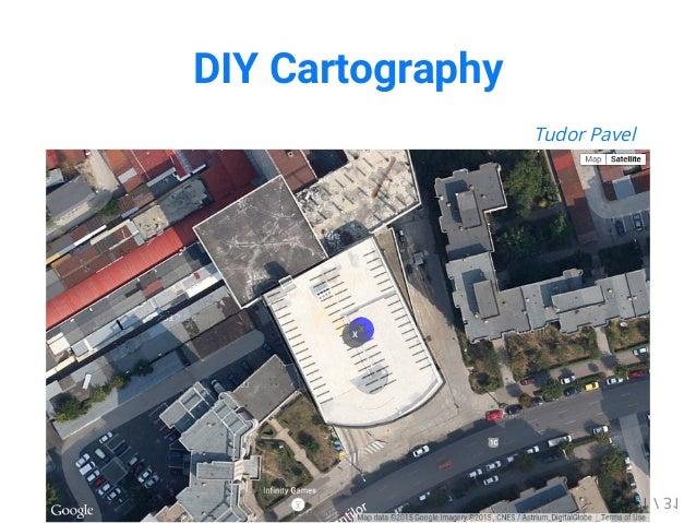 DIY Cartography Tudor Pavel 1 / 31