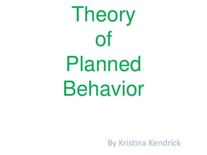 Theory of Planned Behavior<br />By Kristina Kendrick <br />