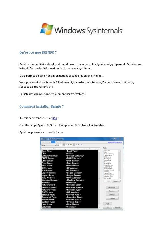 Qu'est ce que BGINFO ? Bginfo est un utilitaire développé par Microsoft dans ses outils Sysinternal, qui permet d'afficher...