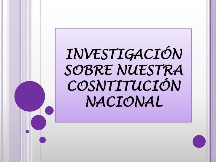 INVESTIGACIÓNSOBRE NUESTRACOSNTITUCIÓN  NACIONAL