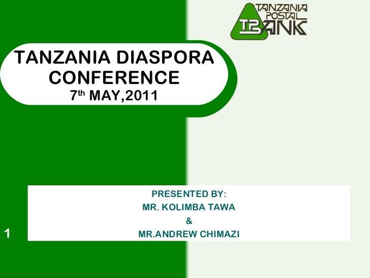 01/06/12 TANZANIA DIASPORA CONFERENCE 7 th  MAY,2011 PRESENTED BY: MR. KOLIMBA TAWA &  MR.ANDREW CHIMAZI