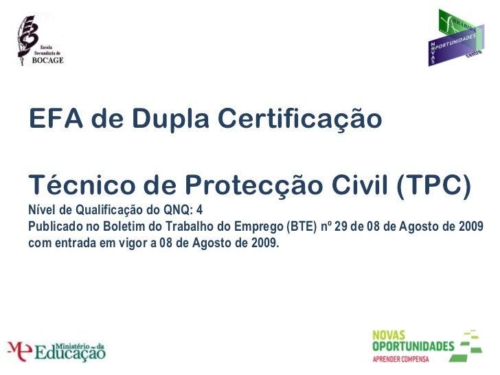 EFA de Dupla Certificação Técnico de Protecção Civil (TPC) Nível de Qualificação do QNQ: 4 Publicado no Boletim do Trabalh...
