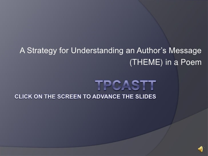 TPCASTT  click on the Screen to advance the slides<br />A Strategy for Understanding an Author's Message <br />(THEME) in ...