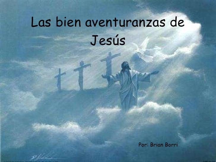 Las bien aventuranzas de Jesús Por: Brian Borri