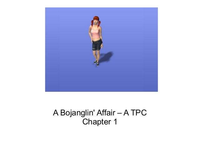 A Bojanglin Affair – A TPCChapter 1