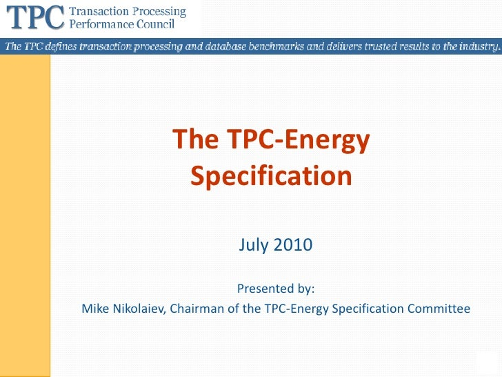 The TPC-Energy                 Specification                            July 2010                            Presented by:...