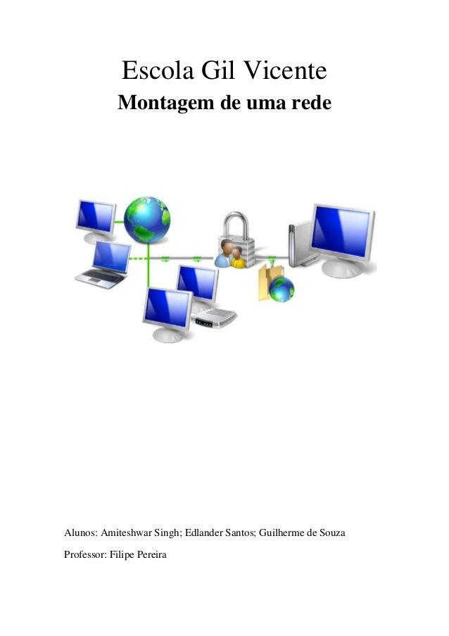 Escola Gil VicenteMontagem de uma redeAlunos: Amiteshwar Singh; Edlander Santos; Guilherme de SouzaProfessor: Filipe Pereira