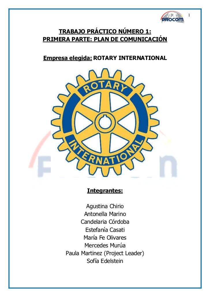 1    TRABAJO PRÁCTICO NÚMERO 1:PRIMERA PARTE: PLAN DE COMUNICACIÓNEmpresa elegida: ROTARY INTERNATIONAL              Integ...