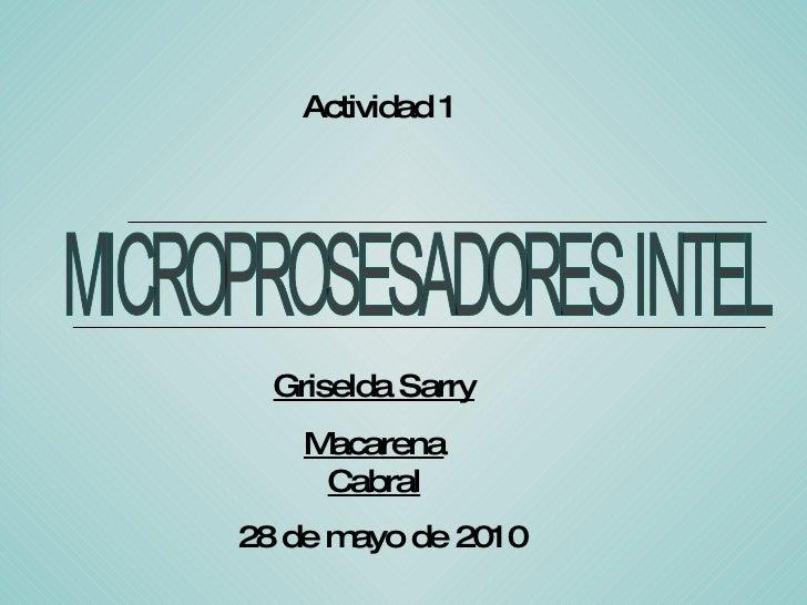 Griselda Sarry Macarena Cabral MICROPROSESADORES INTEL Actividad 1  28 de mayo de 2010