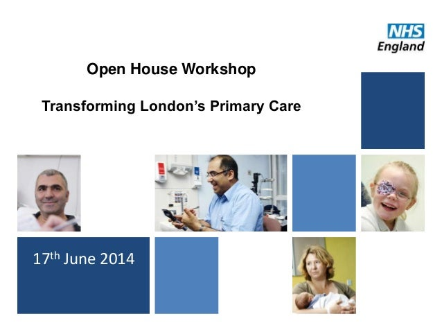 Open House Workshop Transforming London's Primary Care 17th June 2014