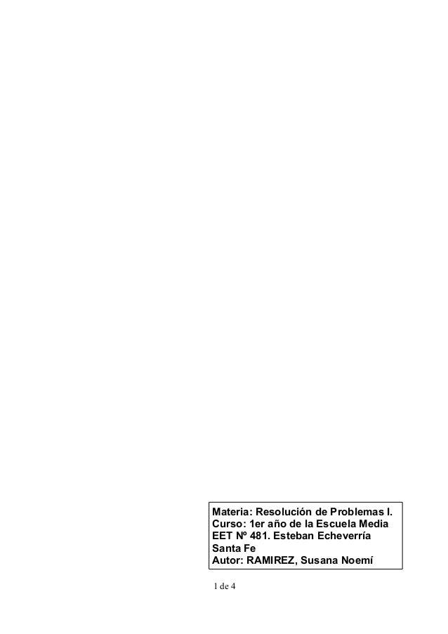 1 de 4Materia: Resolución de Problemas I.Curso: 1er año de la Escuela MediaEET Nº 481. Esteban EcheverríaSanta FeAutor: RA...