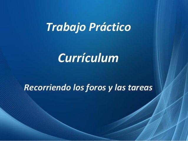 Trabajo Práctico Currículum Recorriendo los foros y las tareas