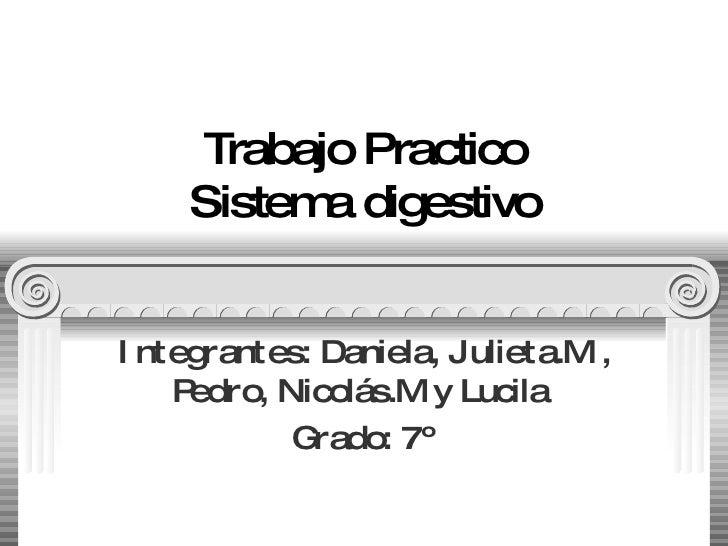 Trabajo Practico Sistema digestivo Integrantes: Daniela, Julieta.M , Pedro, Nicolás.M y Lucila  Grado: 7º