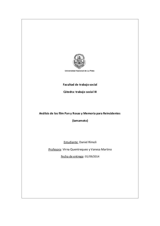 Facultad de trabajo social  Cátedra: trabajo social III  Análisis de los film Pan y Rosas y Memoria para Reincidentes  (Ia...