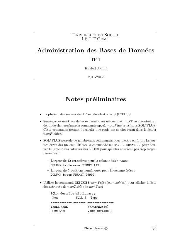 Universit´e de SousseI.S.I.T.Com.Administration des Bases de Donn´eesTP 1Khaled Jouini2011-2012Notes pr´eliminaires• La pl...