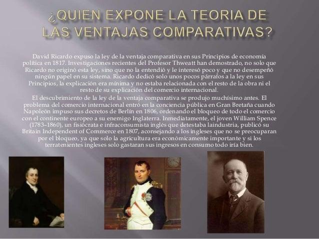 David Ricardo expuso la ley de la ventaja comparativa en sus Principios de economía  política en 1817. Investigaciones rec...