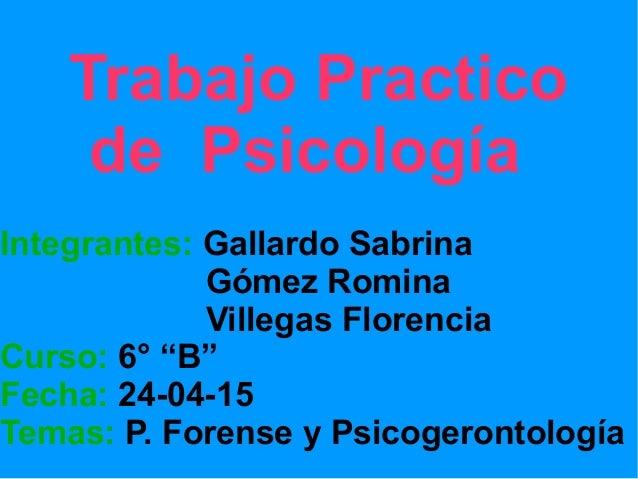 """Trabajo Practico de Psicología Integrantes: Gallardo Sabrina Gómez Romina Villegas Florencia Curso: 6° """"B"""" Fecha: 24-04-15..."""