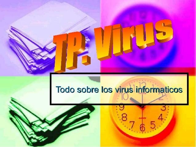 Todo sobre los virus informaticosTodo sobre los virus informaticos