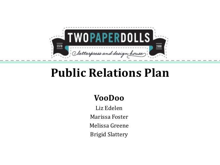 Public Relations Plan       VooDoo        Liz Edelen      Marissa Foster      Melissa Greene      Brigid Slattery