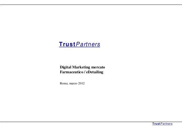 TrustPartners Digital Marketing mercato Farmaceutico / eDetailing Roma, marzo 2012 TrustPartners