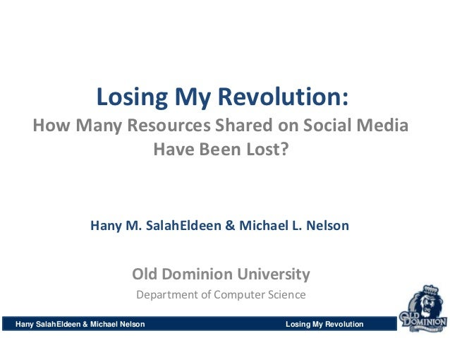 Losing My Revolution:    How Many Resources Shared on Social Media                Have Been Lost?                   Hany M...