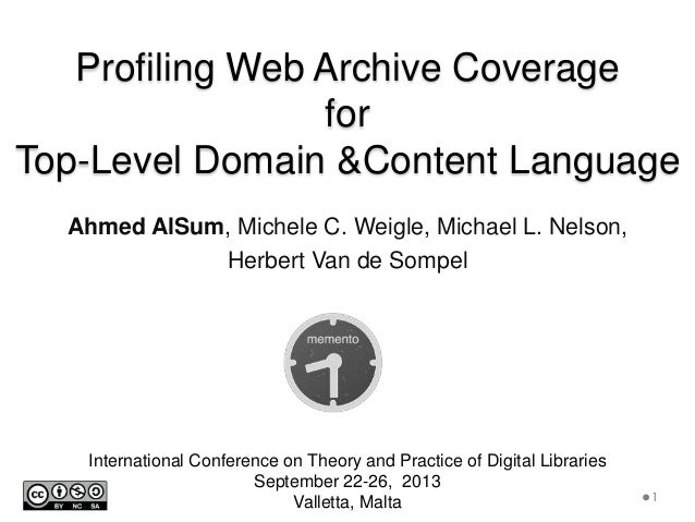 Profiling Web Archive Coverage for Top-Level Domain &Content Language Ahmed AlSum, Michele C. Weigle, Michael L. Nelson, H...