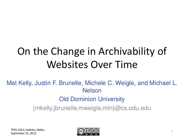 On the Change in Archivability of Websites Over Time Mat Kelly, Justin F. Brunelle, Michele C. Weigle, and Michael L. Nels...