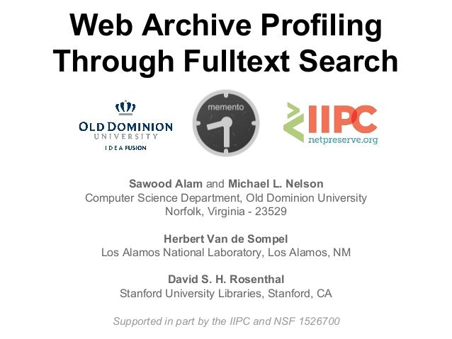 Web Archive Profiling Through Fulltext Search Sawood Alam and Michael L. Nelson Computer Science Department, Old Dominion ...