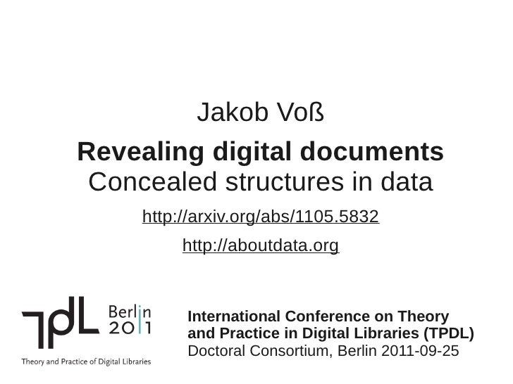 Jakob VoßRevealing digital documents Concealed structures in data     http://arxiv.org/abs/1105.5832          http://about...