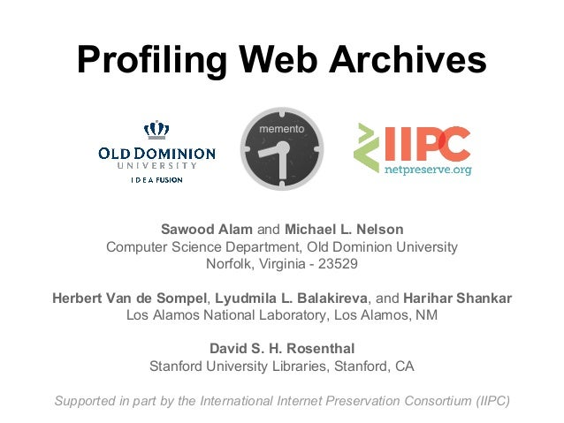 Profiling Web Archives Sawood Alam and Michael L. Nelson Computer Science Department, Old Dominion University Norfolk, Vir...