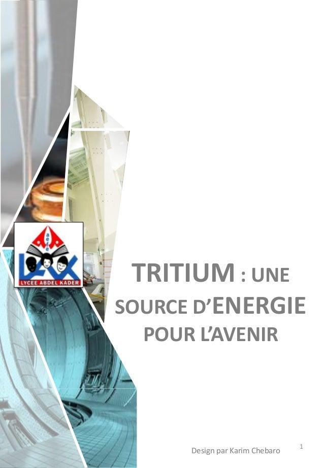 TRITIUM : UNE SOURCE D'ENERGIE POUR L'AVENIR 1 Design par Karim Chebaro