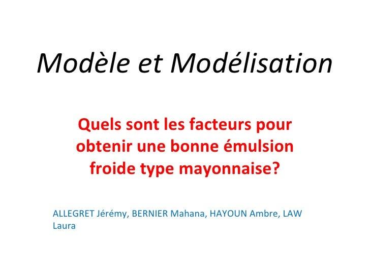 Modèle et Modélisation Quels sont les facteurs pour obtenir une bonne émulsion froide type mayonnaise? ALLEGRET Jérémy, BE...