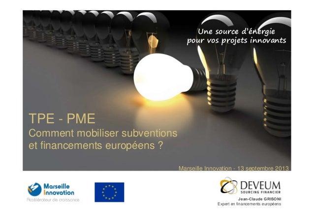 Une source d'énergie pour vos projets innovants Jean-Claude GRISONI Expert en financements européens TPE - PME Comment mob...