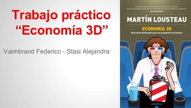 "Trabajo práctico ""Economía 3D"" Vaimbrand Federico - Stasi Alejandra"