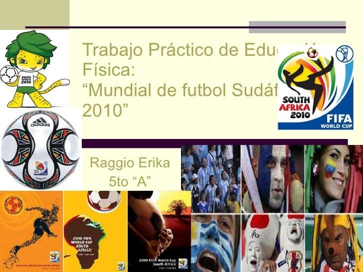 "Trabajo Práctico de Educación Física: ""Mundial de futbol Sudáfrica 2010"" Raggio Erika 5to ""A"""