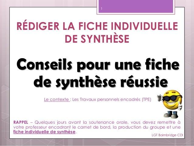 1  RÉDIGER LA FICHE INDIVIDUELLE DE SYNTHÈSE  Conseils pour une fiche de synthèse réussie Le contexte : Les Travaux person...