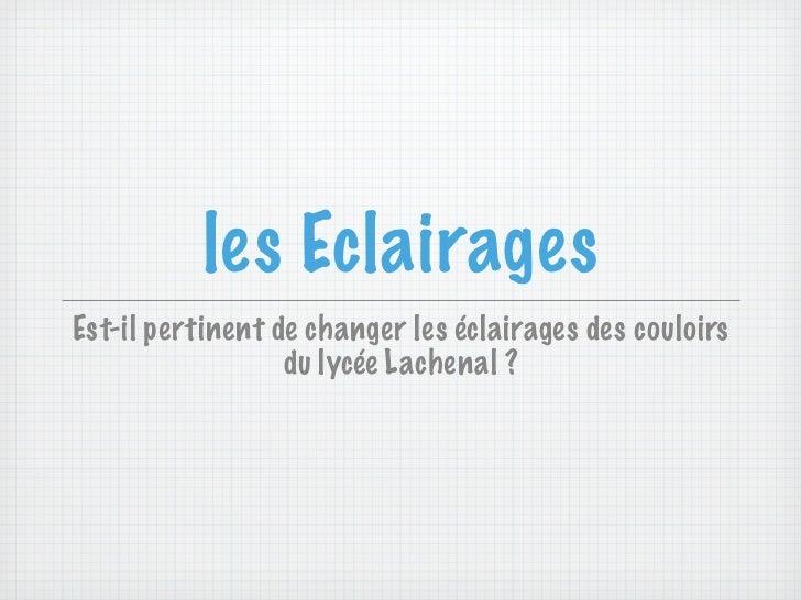 les EclairagesEst-il pertinent de changer les éclairages des couloirs                  du lycée Lachenal ?
